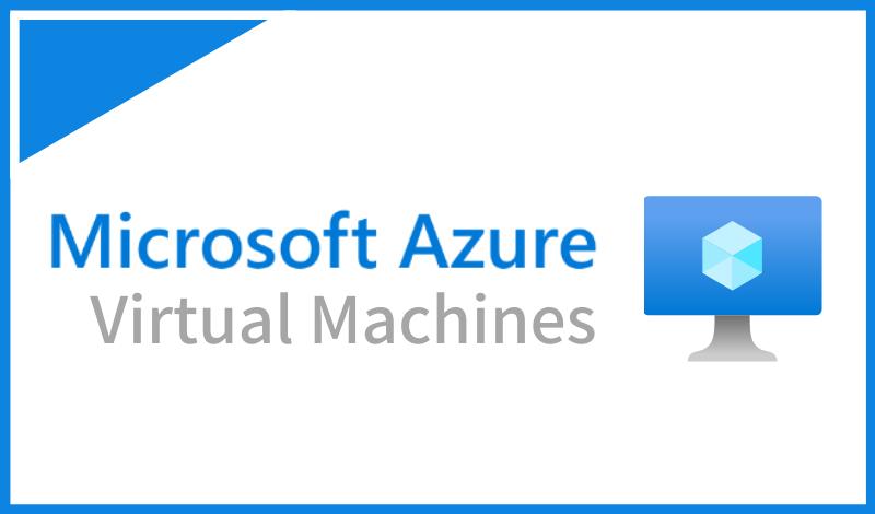 Azure Virtual Machinesとは?初心者向けに概要とメリット、機能について解説